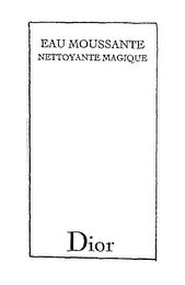 mark for EAU MOUSSANTE NETTOYANTE MAGIQUE DIOR, trademark #78658613