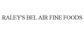 mark for RALEY'S BEL AIR FINE FOODS, trademark #78659251