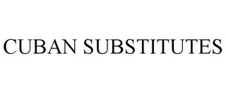 mark for CUBAN SUBSTITUTES, trademark #78659440