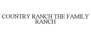 mark for COUNTRY RANCH THE FAMILY RANCH, trademark #78659712