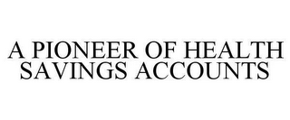 mark for A PIONEER OF HEALTH SAVINGS ACCOUNTS, trademark #78659982