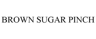 mark for BROWN SUGAR PINCH, trademark #78660004