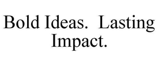mark for BOLD IDEAS. LASTING IMPACT., trademark #78660751