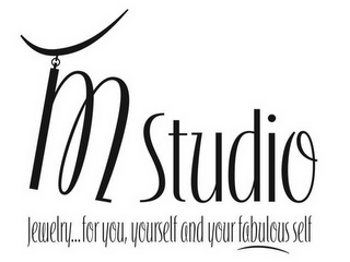 mark for M STUDIO JEWELRY...FOR YOU, YOURSELF AND YOUR FABULOUS SELF, trademark #78661306
