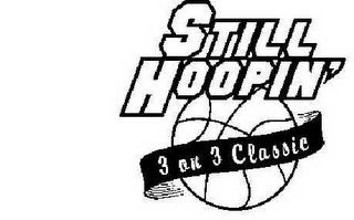 mark for STILL HOOPIN' 3 ON 3 CLASSIC, trademark #78662920