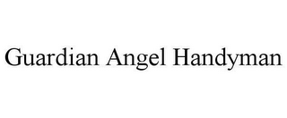 mark for GUARDIAN ANGEL HANDYMAN, trademark #78663257