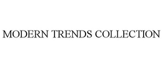 mark for MODERN TRENDS COLLECTION, trademark #78664344