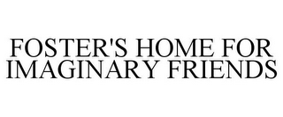 mark for FOSTER'S HOME FOR IMAGINARY FRIENDS, trademark #78665177