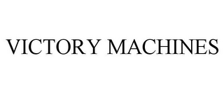 mark for VICTORY MACHINES, trademark #78665326