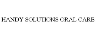 mark for HANDY SOLUTIONS ORAL CARE, trademark #78665678