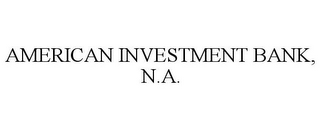 mark for AMERICAN INVESTMENT BANK, N.A., trademark #78665784