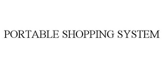 mark for PORTABLE SHOPPING SYSTEM, trademark #78666206