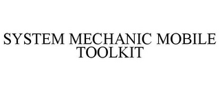 mark for SYSTEM MECHANIC MOBILE TOOLKIT, trademark #78666417