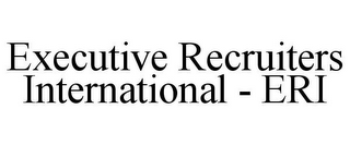 mark for EXECUTIVE RECRUITERS INTERNATIONAL - ERI, trademark #78667134