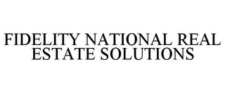 mark for FIDELITY NATIONAL REAL ESTATE SOLUTIONS, trademark #78667311