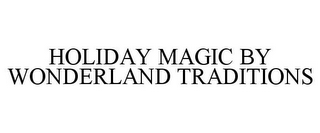 mark for HOLIDAY MAGIC BY WONDERLAND TRADITIONS, trademark #78667366