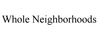 mark for WHOLE NEIGHBORHOODS, trademark #78667637