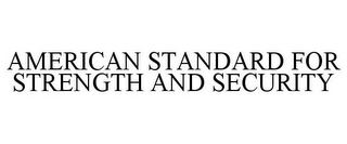 mark for THE AMERICAN STANDARD FOR STRENGTH AND SECURITY, trademark #78667824