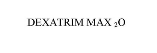 mark for DEXATRIM MAX 2O, trademark #78668856
