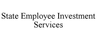 mark for STATE EMPLOYEE INVESTMENT SERVICES, trademark #78669112