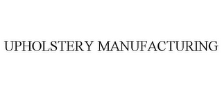 mark for UPHOLSTERY MANUFACTURING, trademark #78669297