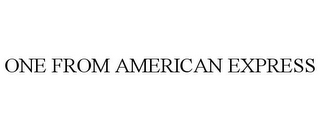 mark for ONE FROM AMERICAN EXPRESS, trademark #78670478