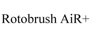 mark for ROTOBRUSH AIR+, trademark #78671189