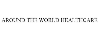 mark for AROUND THE WORLD HEALTHCARE, trademark #78671268