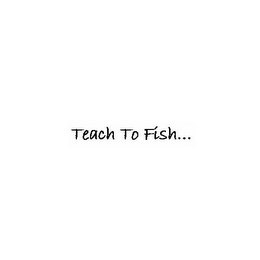 mark for TEACH TO FISH..., trademark #78671504