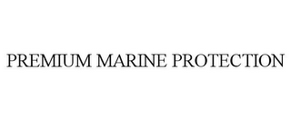 mark for PREMIUM MARINE PROTECTION, trademark #78672236