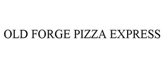 mark for OLD FORGE PIZZA EXPRESS, trademark #78673069