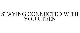 mark for STAYING CONNECTED WITH YOUR TEEN, trademark #78673359