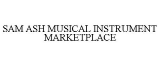 mark for SAM ASH MUSICAL INSTRUMENT MARKETPLACE, trademark #78674176