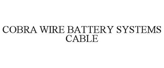 mark for COBRA WIRE BATTERY SYSTEMS CABLE, trademark #78674551