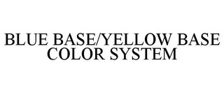 mark for BLUE BASE/YELLOW BASE COLOR SYSTEM, trademark #78674613