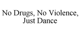 mark for NO DRUGS, NO VIOLENCE, JUST DANCE, trademark #78675396