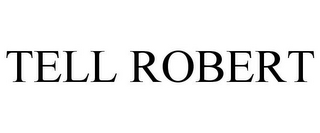 mark for TELL ROBERT, trademark #78675438