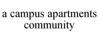 mark for A CAMPUS APARTMENTS COMMUNITY, trademark #78675522