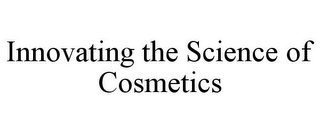 mark for INNOVATING THE SCIENCE OF COSMETICS, trademark #78675632