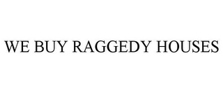mark for WE BUY RAGGEDY HOUSES, trademark #78675895