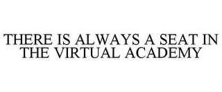 mark for THERE IS ALWAYS A SEAT IN THE VIRTUAL ACADEMY, trademark #78676167