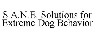 mark for S.A.N.E. SOLUTIONS FOR EXTREME DOG BEHAVIOR, trademark #78676927