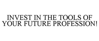 mark for INVEST IN THE TOOLS OF YOUR FUTURE PROFESSION!, trademark #78678559