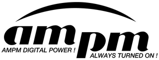 mark for AM PM AMPM DIGITAL POWER! ALWAYS TURNED ON!, trademark #78678886