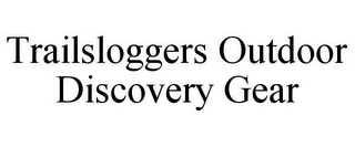 mark for TRAILSLOGGERS OUTDOOR DISCOVERY GEAR, trademark #78679307