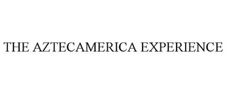 mark for THE AZTECAMERICA EXPERIENCE, trademark #78680753