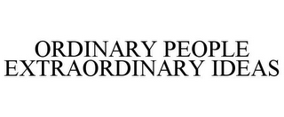 mark for ORDINARY PEOPLE EXTRAORDINARY IDEAS, trademark #78680779