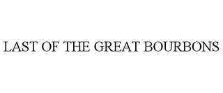 mark for LAST OF THE GREAT BOURBONS, trademark #78680924