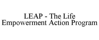 mark for LEAP - THE LIFE EMPOWERMENT ACTION PROGRAM, trademark #78681118