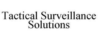 mark for TACTICAL SURVEILLANCE SOLUTIONS, trademark #78683511